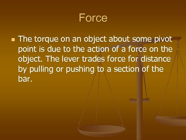 Force n The torque on an object about some pivot point is due to