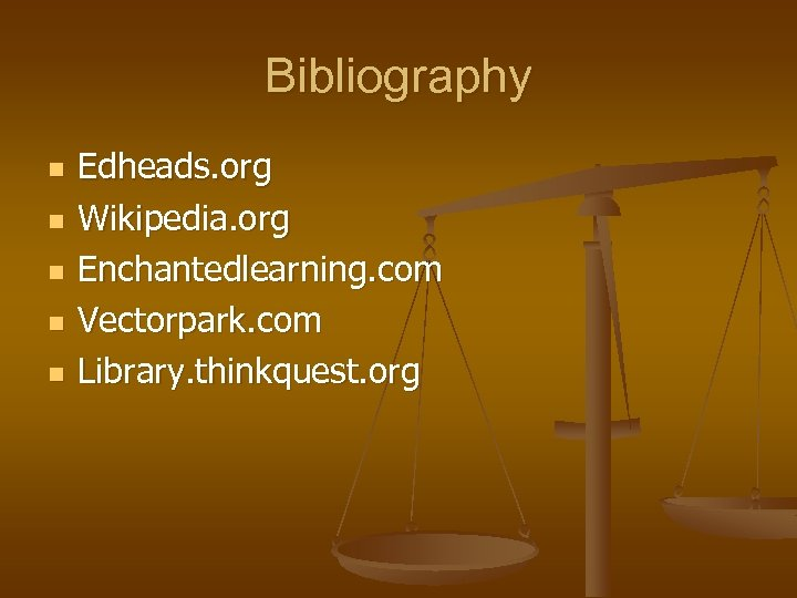 Bibliography n n n Edheads. org Wikipedia. org Enchantedlearning. com Vectorpark. com Library. thinkquest.