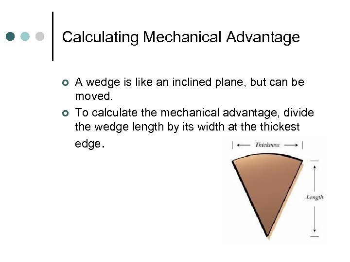 Calculating Mechanical Advantage ¢ ¢ A wedge is like an inclined plane, but can