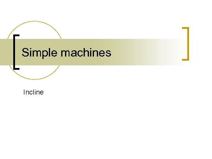 Simple machines Incline