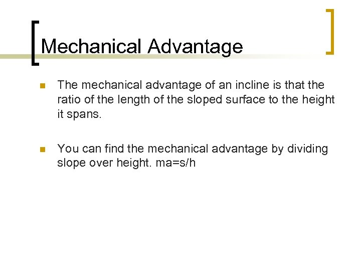 Mechanical Advantage n The mechanical advantage of an incline is that the ratio of