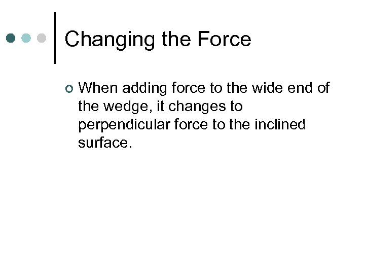 Changing the Force ¢ When adding force to the wide end of the wedge,