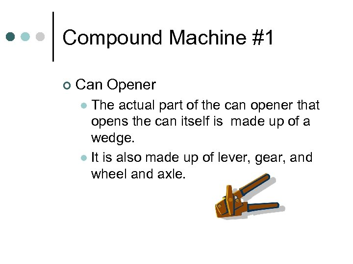 Compound Machine #1 ¢ Can Opener The actual part of the can opener that