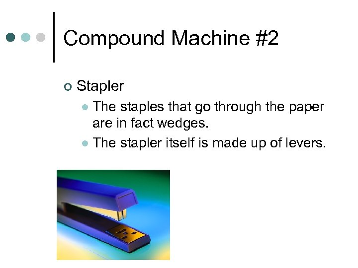 Compound Machine #2 ¢ Stapler The staples that go through the paper are in