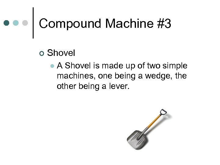 Compound Machine #3 ¢ Shovel l A Shovel is made up of two simple