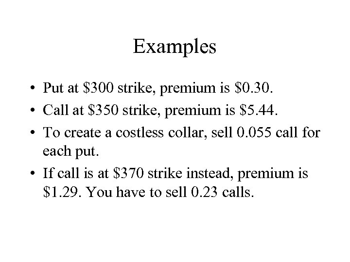 Examples • Put at $300 strike, premium is $0. 30. • Call at $350