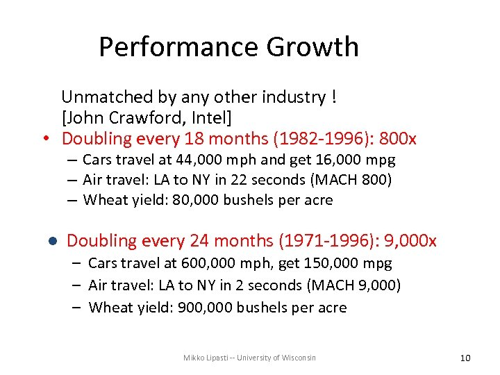 Performance Growth Unmatched by any other industry ! [John Crawford, Intel] • Doubling every