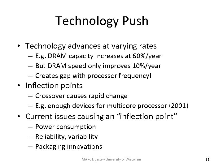 Technology Push • Technology advances at varying rates – E. g. DRAM capacity increases