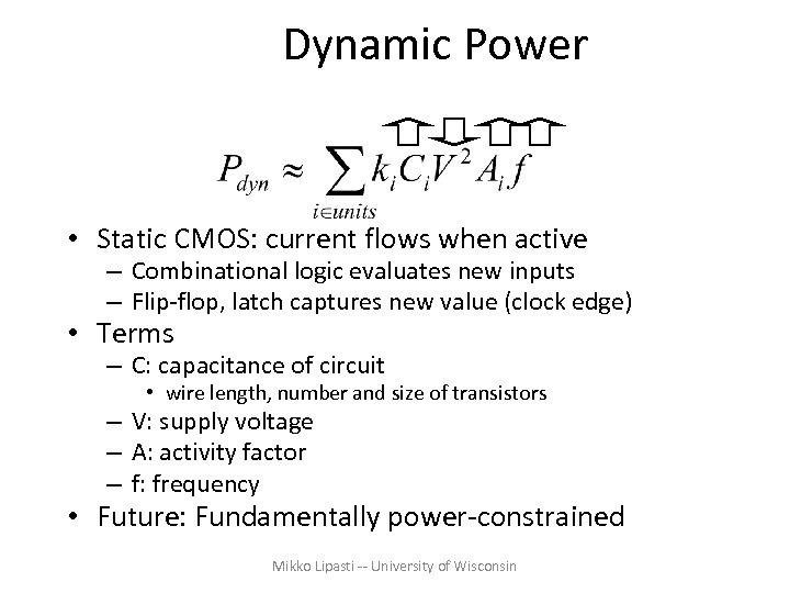 Dynamic Power • Static CMOS: current flows when active – Combinational logic evaluates new