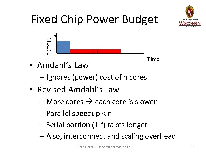 Fixed Chip Power Budget # CPUs n 1 f 1 -f • Amdahl's Law