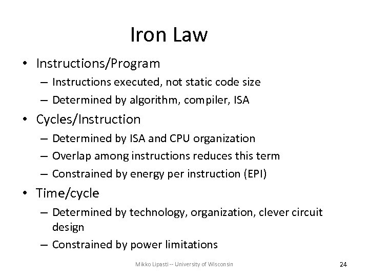 Iron Law • Instructions/Program – Instructions executed, not static code size – Determined by