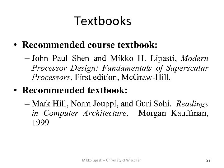 Textbooks • Recommended course textbook: – John Paul Shen and Mikko H. Lipasti, Modern