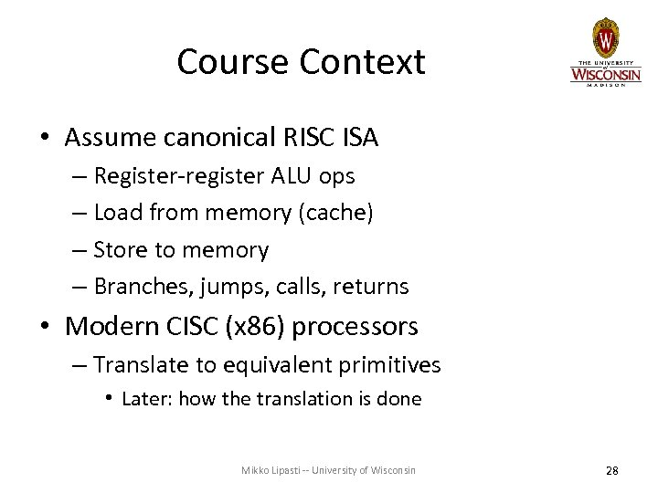Course Context • Assume canonical RISC ISA – Register-register ALU ops – Load from