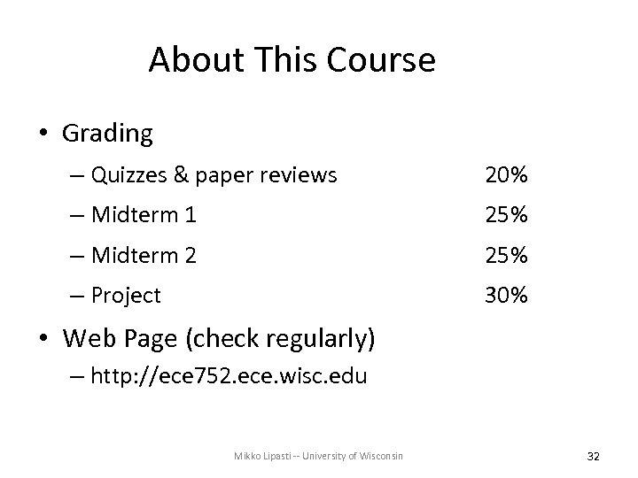 About This Course • Grading – Quizzes & paper reviews 20% – Midterm 1
