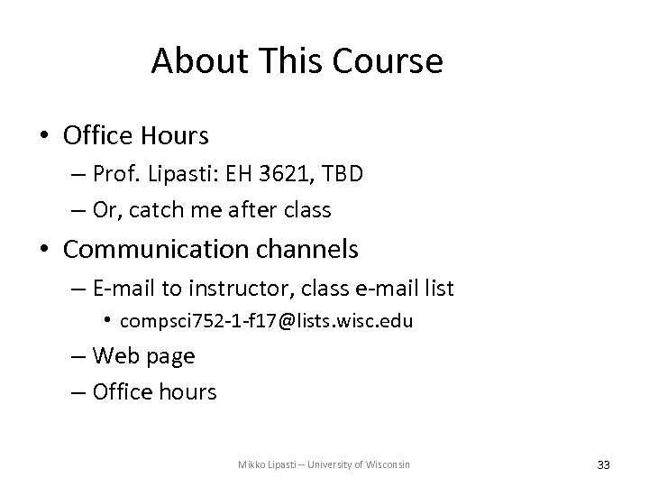About This Course • Office Hours – Prof. Lipasti: EH 3621, TBD – Or,