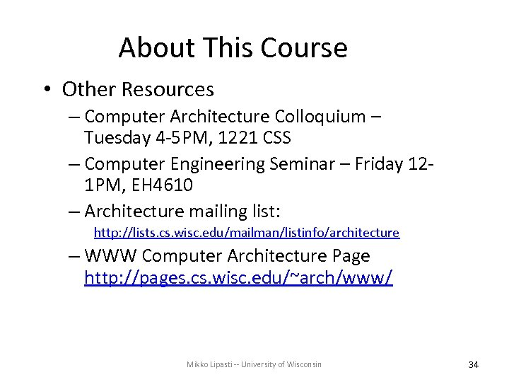 About This Course • Other Resources – Computer Architecture Colloquium – Tuesday 4 -5