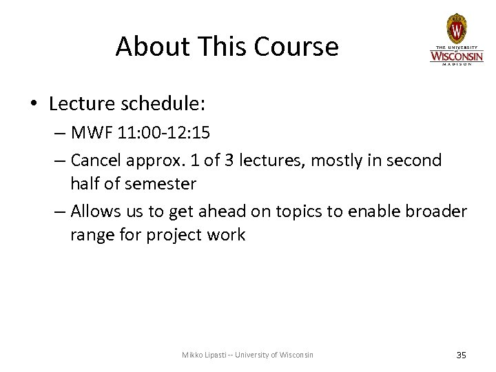 About This Course • Lecture schedule: – MWF 11: 00 -12: 15 – Cancel