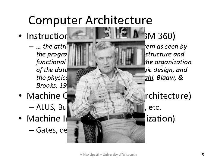 Computer Architecture • Instruction Set Architecture (IBM 360) – … the attributes of a