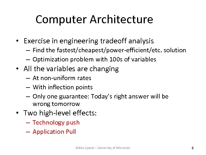 Computer Architecture • Exercise in engineering tradeoff analysis – Find the fastest/cheapest/power-efficient/etc. solution –