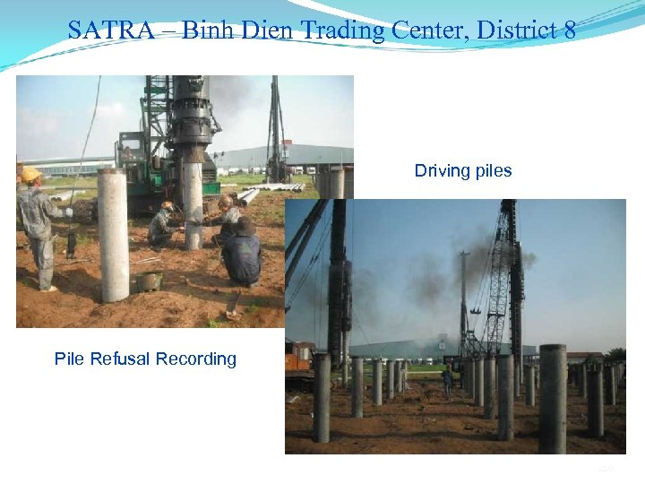 SATRA – Binh Dien Trading Center, District 8 Driving piles Pile Refusal Recording 120