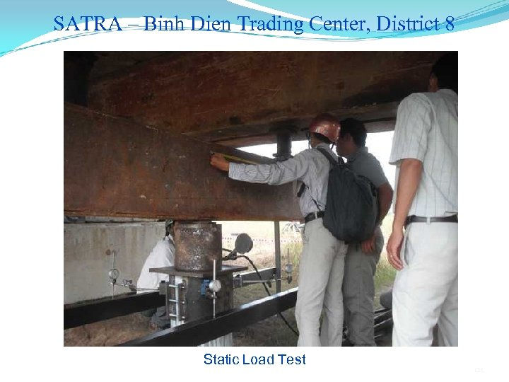 SATRA – Binh Dien Trading Center, District 8 Static Load Test 121
