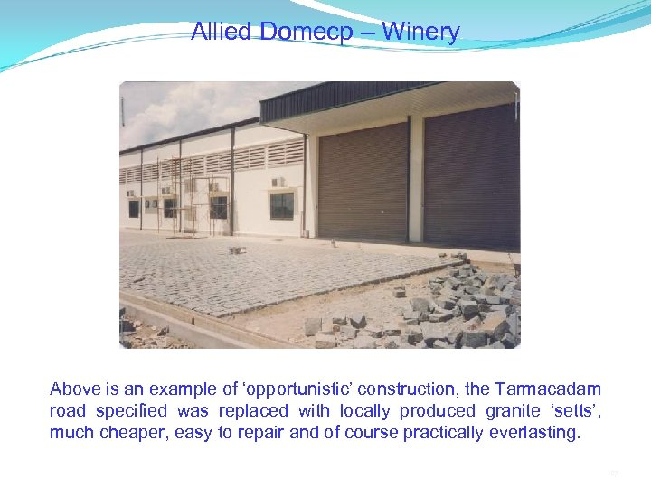Allied Domecp – Winery Above is an example of 'opportunistic' construction, the Tarmacadam road