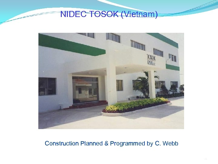 NIDEC TOSOK (Vietnam) Construction Planned & Programmed by C. Webb 21