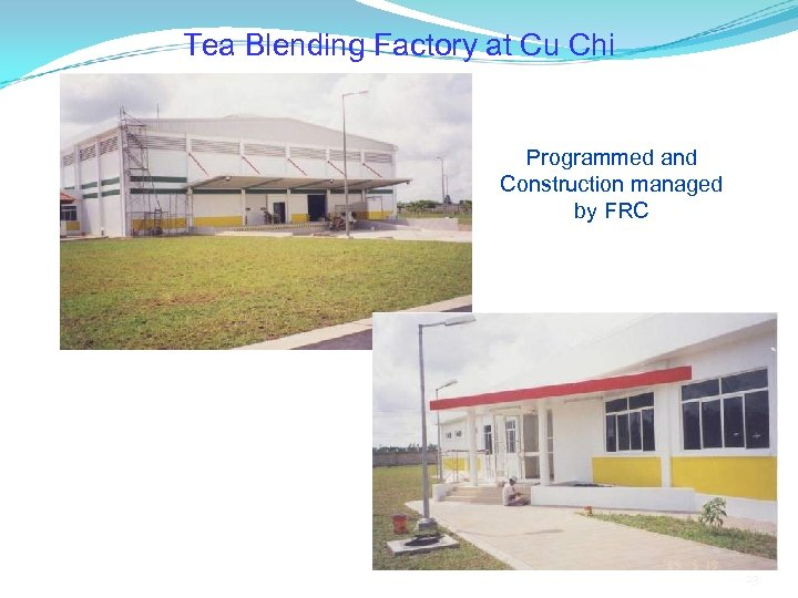 Tea Blending Factory at Cu Chi Programmed and Construction managed by FRC 23