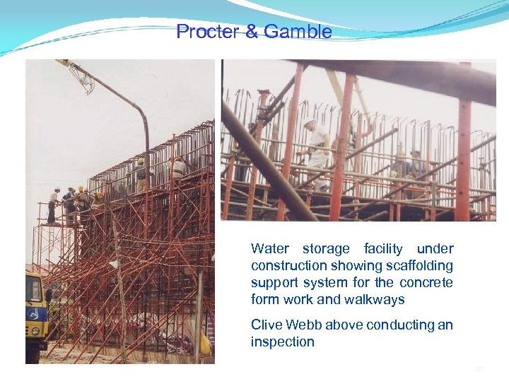 Procter & Gamble Water storage facility under construction showing scaffolding support system for the