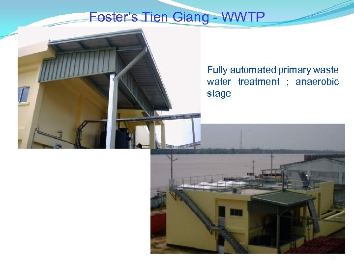 Foster's Tien Giang - WWTP Fully automated primary waste water treatment ; anaerobic stage