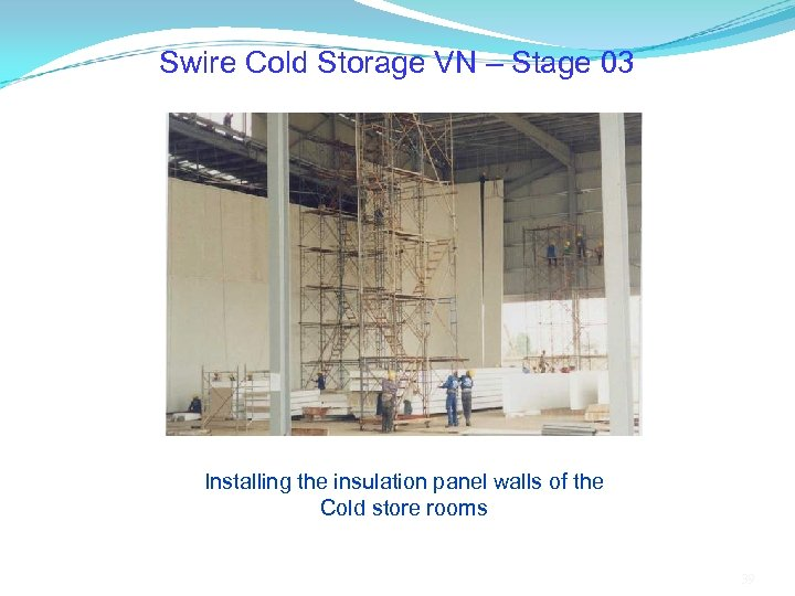 Swire Cold Storage VN – Stage 03 Installing the insulation panel walls of the