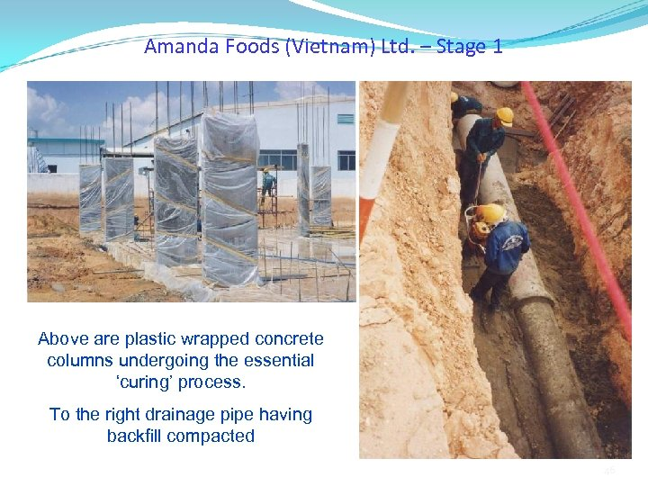Amanda Foods (Vietnam) Ltd. – Stage 1 Above are plastic wrapped concrete columns undergoing