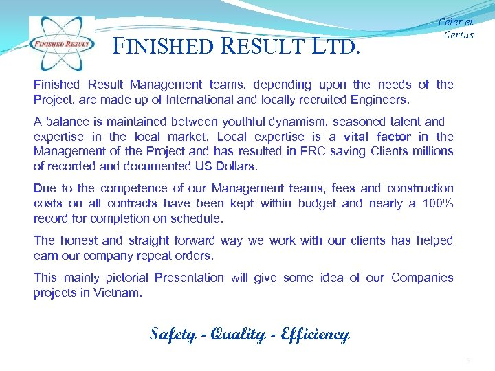 FINISHED RESULT LTD. Celer et Certus Finished Result Management teams, depending upon the needs