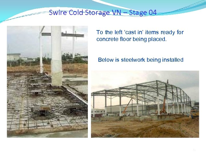 Swire Cold Storage VN – Stage 04 To the left 'cast in' items ready