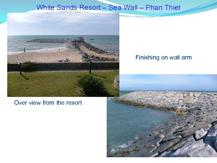 White Sands Resort – Sea Wall – Phan Thiet Finishing on wall arm Over