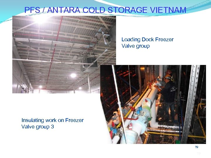 PFS / ANTARA COLD STORAGE VIETNAM Loading Dock Freezer Valve group Insulating work on