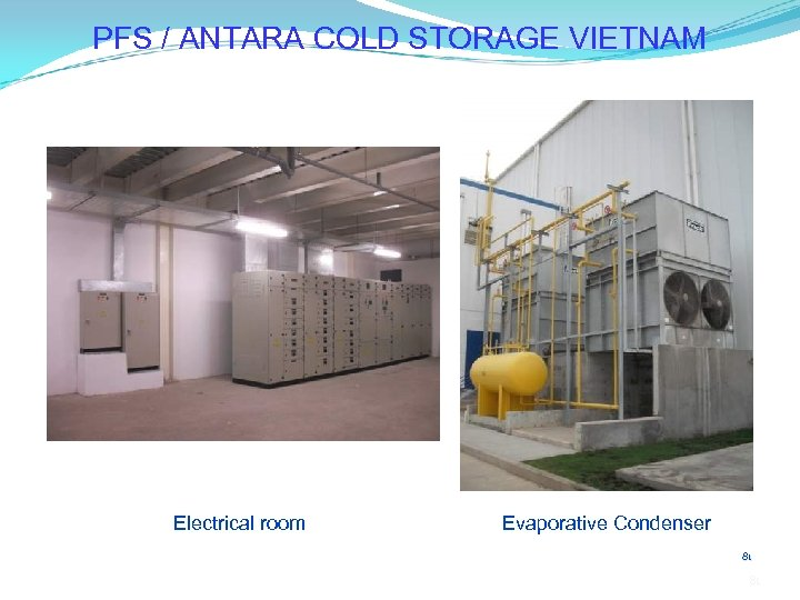 PFS / ANTARA COLD STORAGE VIETNAM Electrical room Evaporative Condenser 81 81
