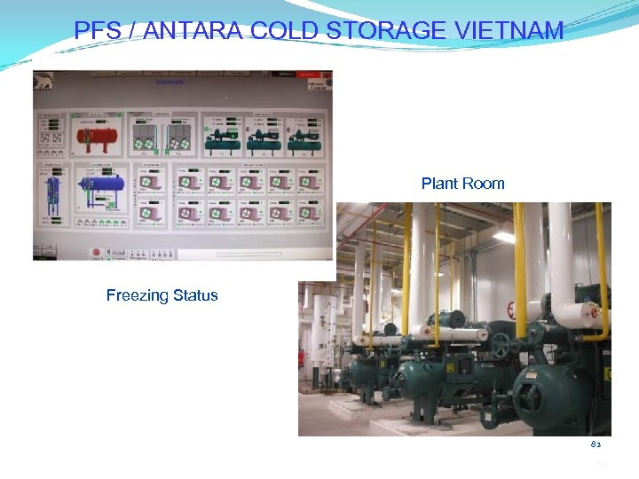 PFS / ANTARA COLD STORAGE VIETNAM Plant Room Freezing Status 82 82