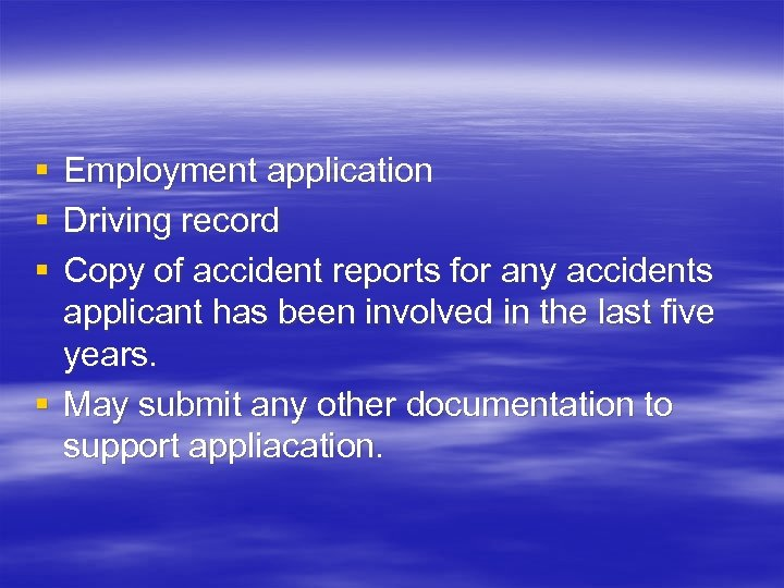 § § § Employment application Driving record Copy of accident reports for any accidents
