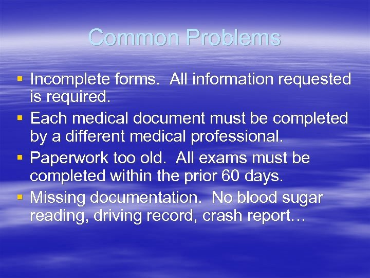 Common Problems § Incomplete forms. All information requested is required. § Each medical document