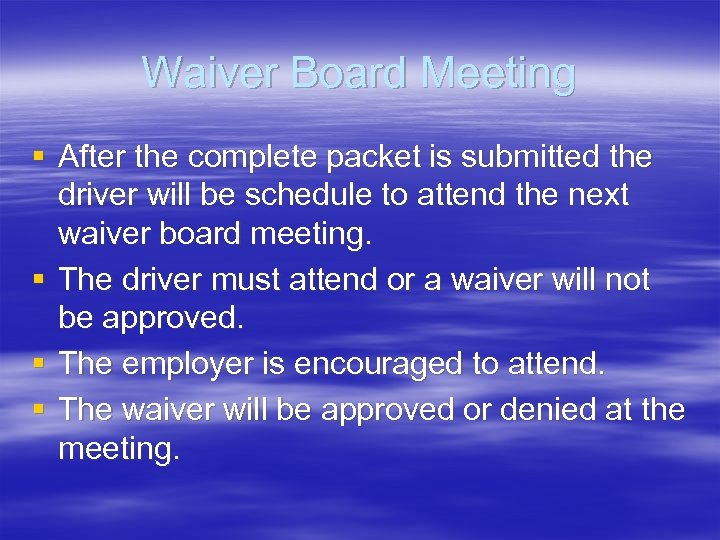 Waiver Board Meeting § After the complete packet is submitted the driver will be