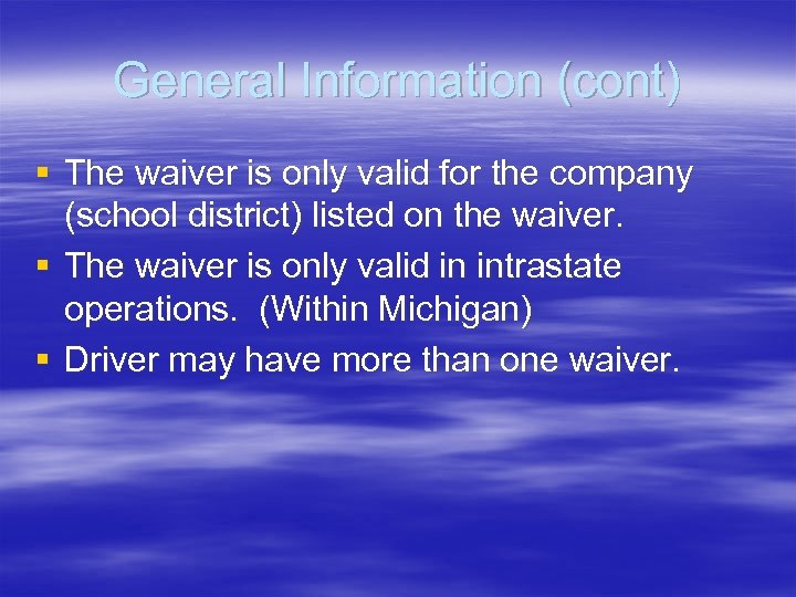 General Information (cont) § The waiver is only valid for the company (school district)