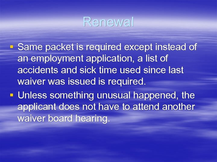 Renewal § Same packet is required except instead of an employment application, a list