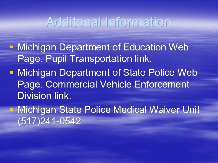 Additonal Information § Michigan Department of Education Web Page. Pupil Transportation link. § Michigan