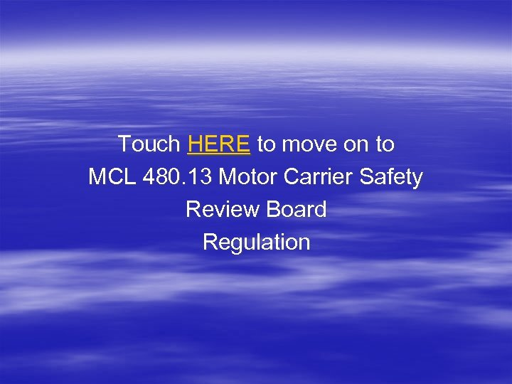 Touch HERE to move on to MCL 480. 13 Motor Carrier Safety Review Board