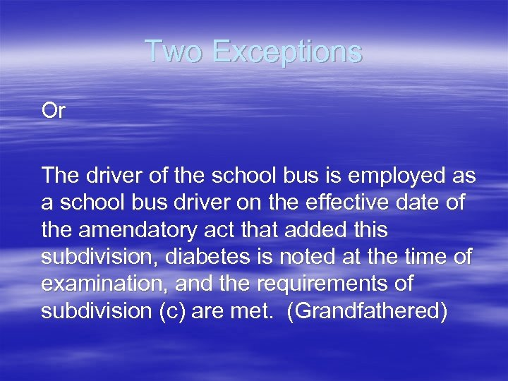 Two Exceptions Or The driver of the school bus is employed as a school