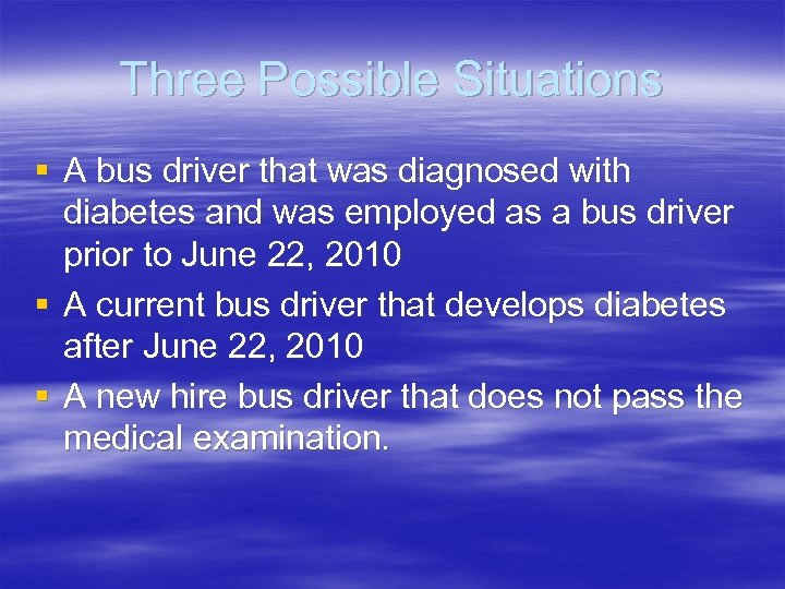 Three Possible Situations § A bus driver that was diagnosed with diabetes and was