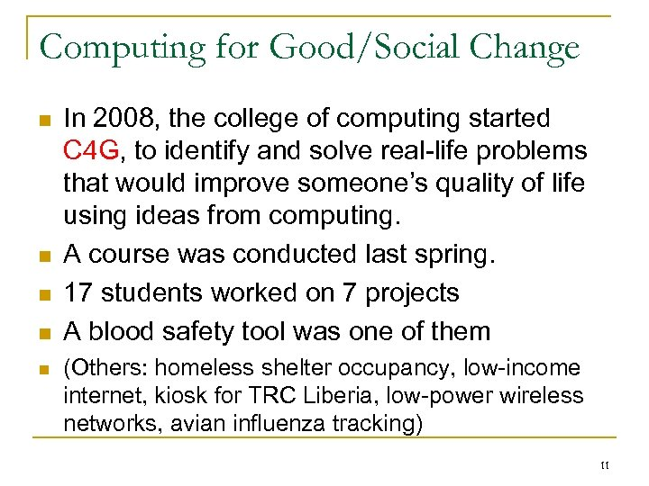 Computing for Good/Social Change n n n In 2008, the college of computing started