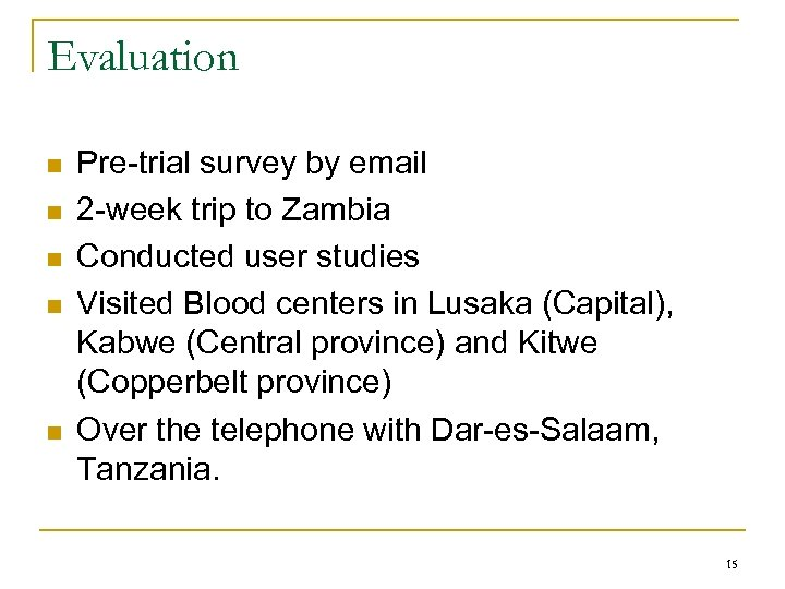 Evaluation n n Pre-trial survey by email 2 -week trip to Zambia Conducted user