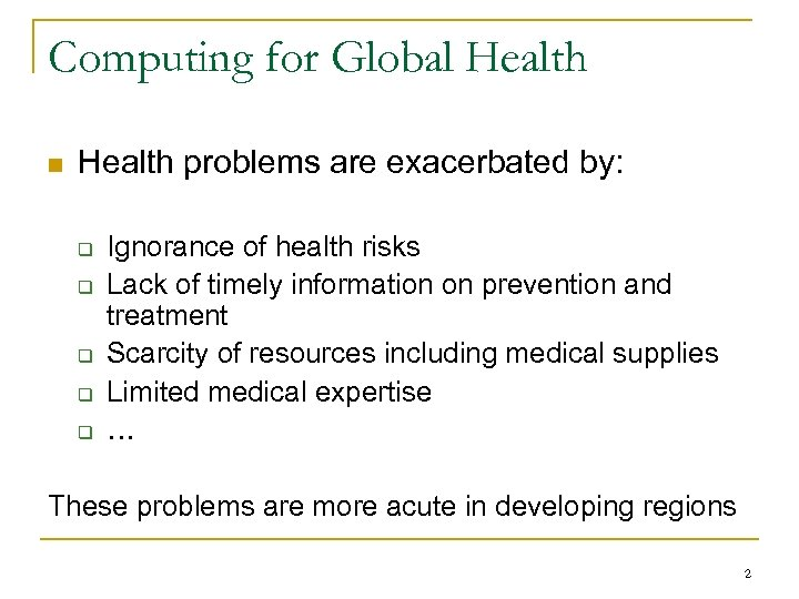 Computing for Global Health n Health problems are exacerbated by: q q q Ignorance